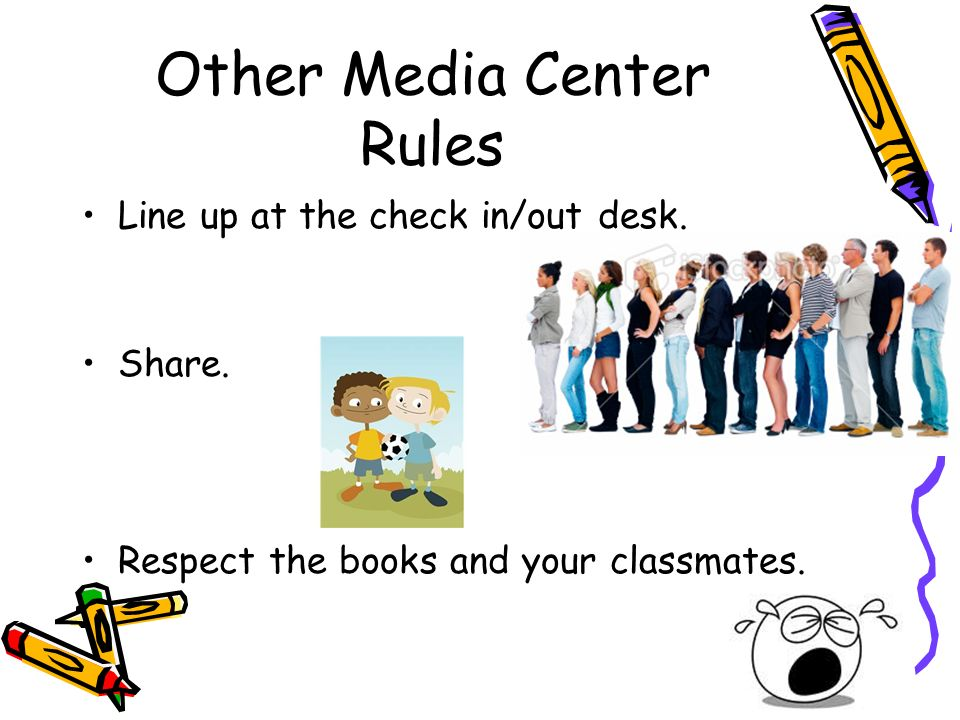 Other Media Center Rules Line up at the check in/out desk. Share. Respect the books and your classmates.