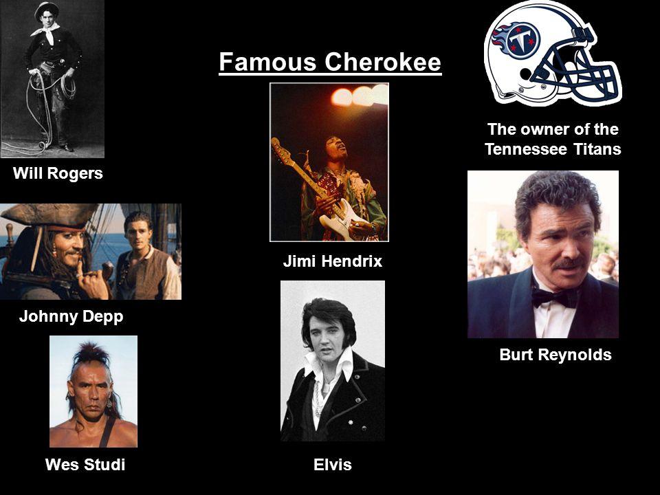 Famous Cherokee Will Rogers The owner of the Tennessee Titans Jimi Hendrix Johnny Depp Burt Reynolds ElvisWes Studi