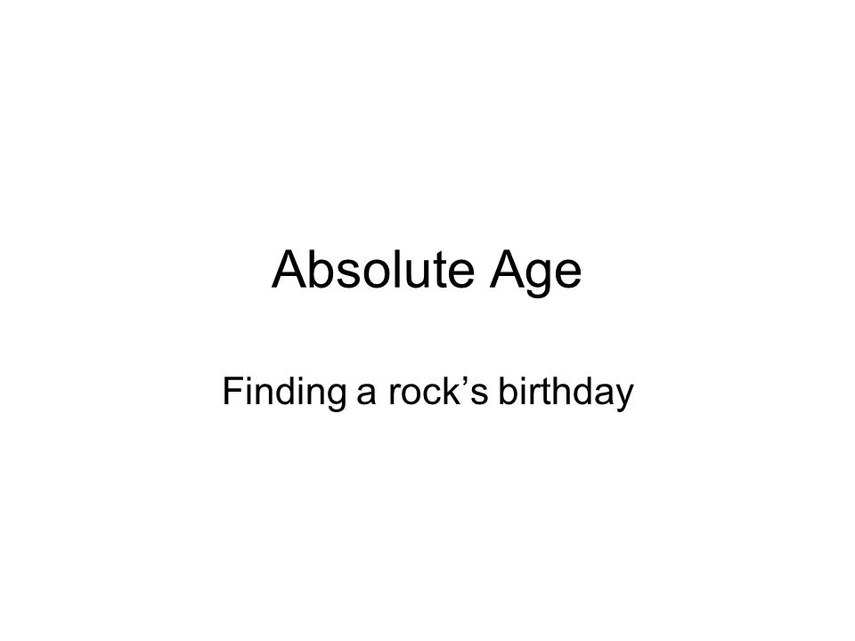 Absolute Age Finding a rocks birthday