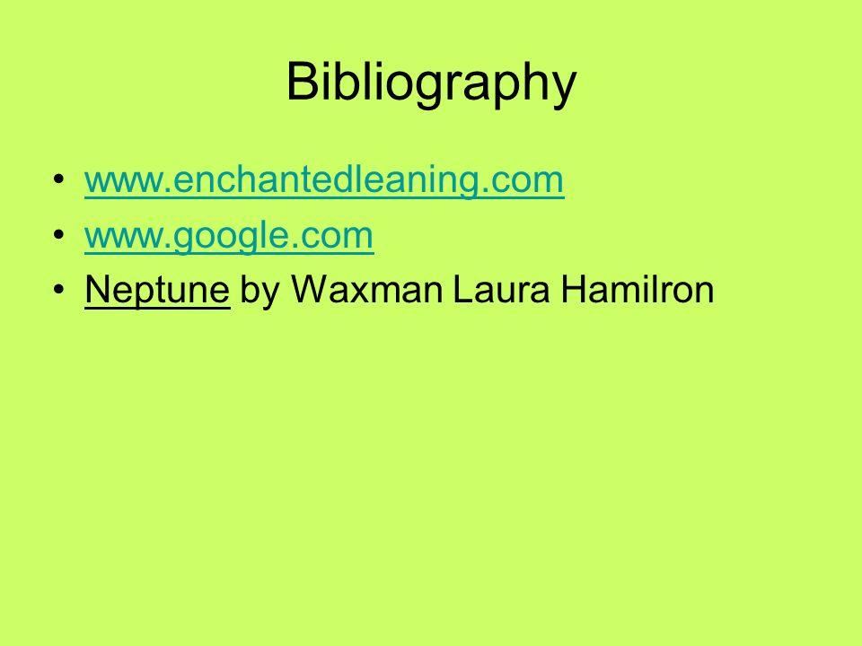 Bibliography www.enchantedleaning.com www.google.com Neptune by Waxman Laura Hamilron