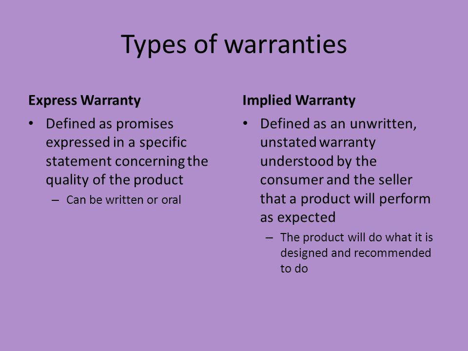 Types of warranties Express Warranty Defined as promises expressed in a specific statement concerning the quality of the product – Can be written or o