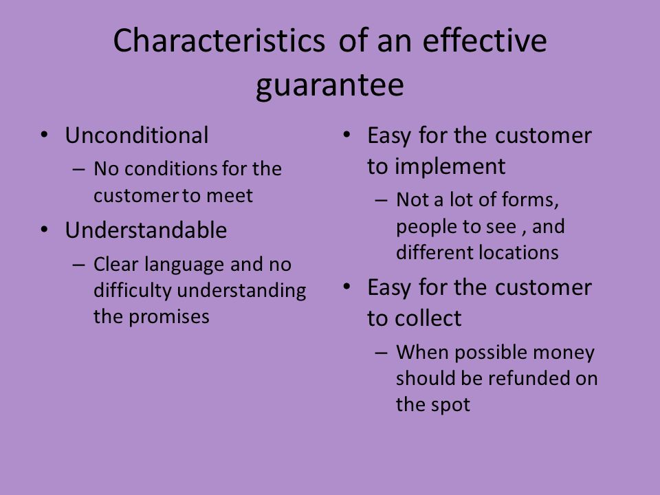 Characteristics of an effective guarantee Unconditional – No conditions for the customer to meet Understandable – Clear language and no difficulty und