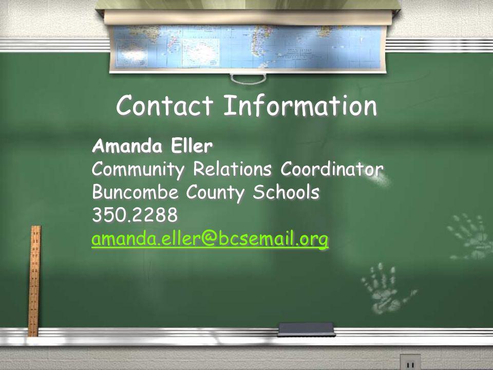 Contact Information Amanda Eller Community Relations Coordinator Buncombe County Schools 350.2288 amanda.eller@bcsemail.org