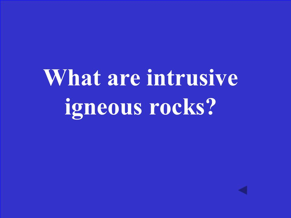 General term for rocks that form as magma cools below the surface of the Earth.