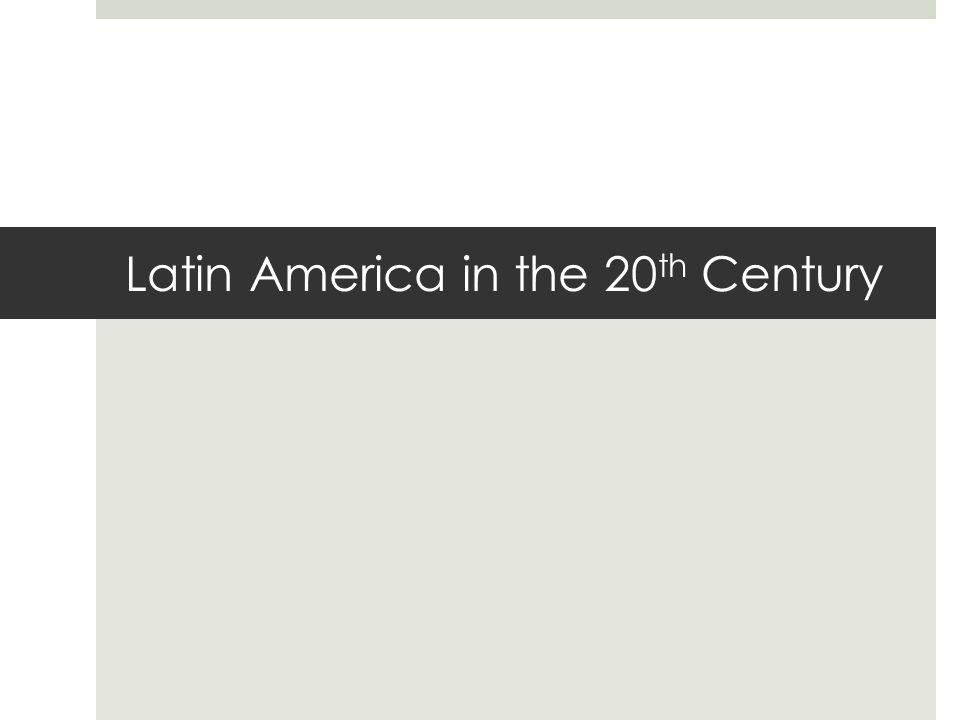Latin America in the 20 th Century