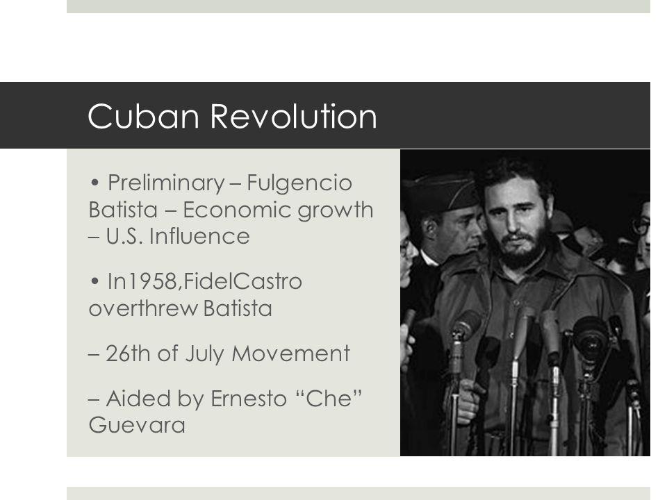 Cuban Revolution Preliminary – Fulgencio Batista – Economic growth – U.S. Influence In1958,FidelCastro overthrew Batista – 26th of July Movement – Aid