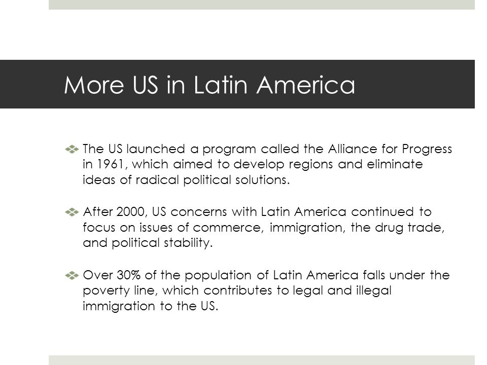 More US in Latin America The US launched a program called the Alliance for Progress in 1961, which aimed to develop regions and eliminate ideas of rad