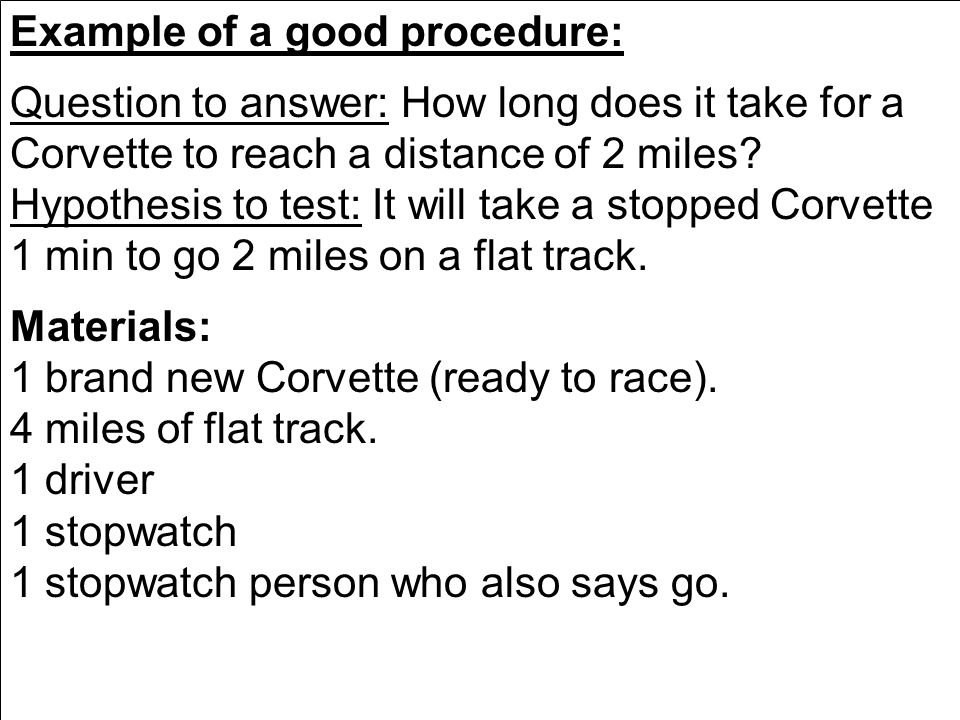 Example of a good procedure: Question to answer: How long does it take for a Corvette to reach a distance of 2 miles.