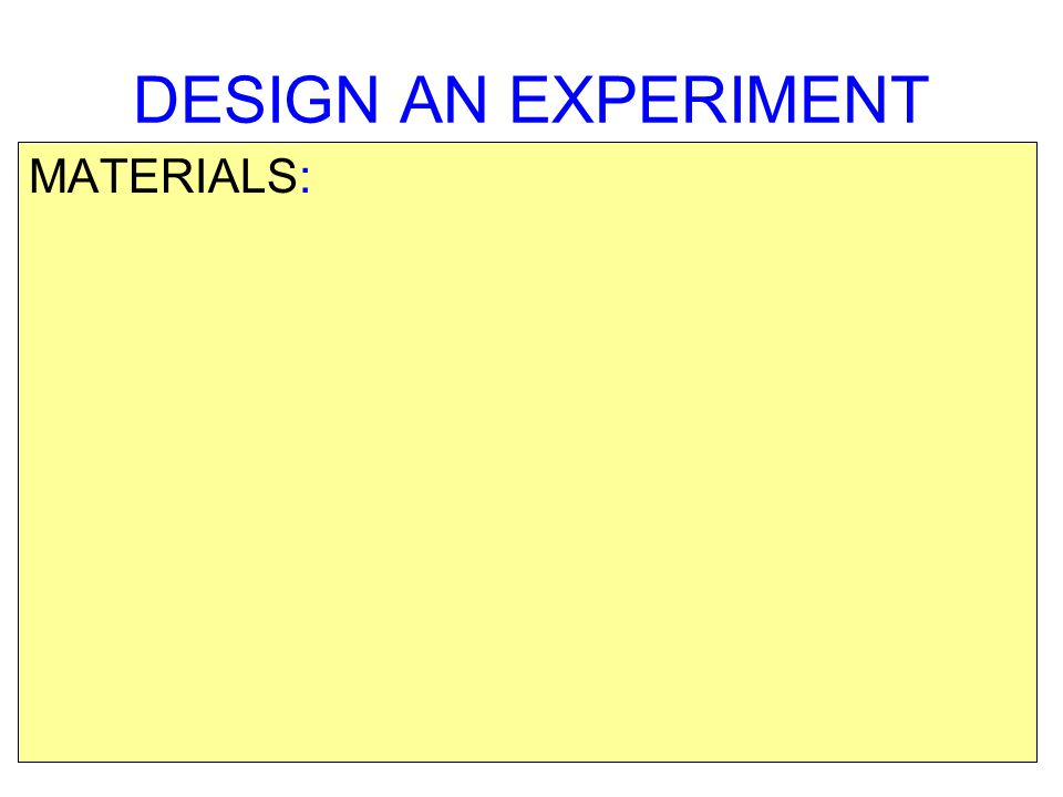 DESIGN AN EXPERIMENT MATERIALS: