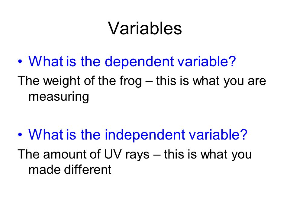Variables What is the dependent variable.