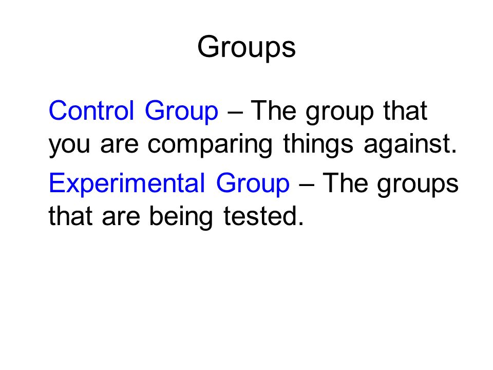 Control Group – The group that you are comparing things against.