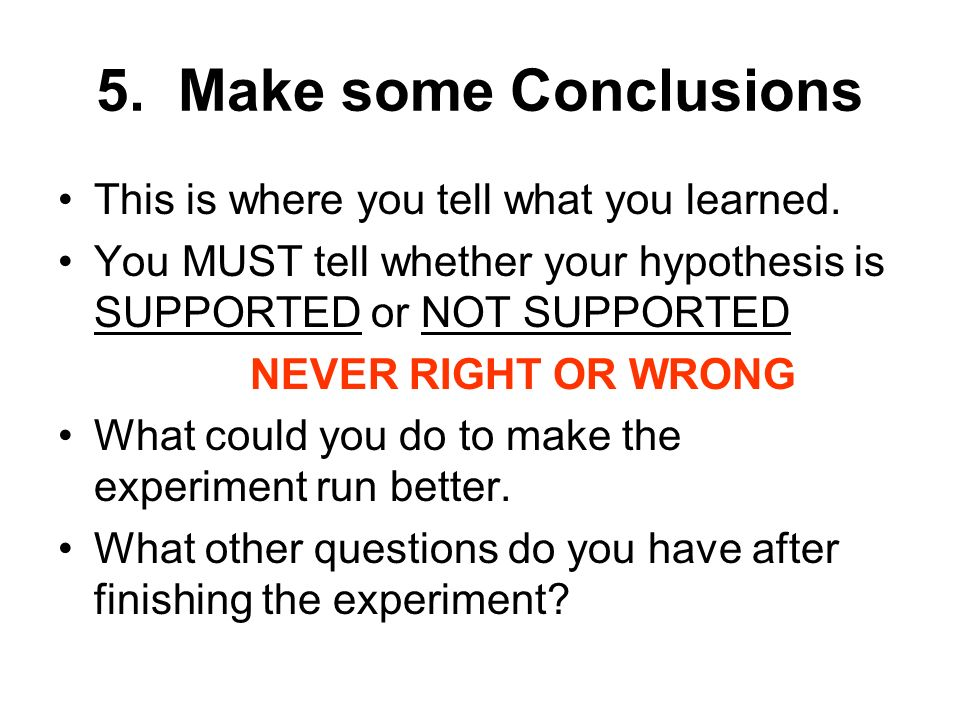5. Make some Conclusions This is where you tell what you learned.