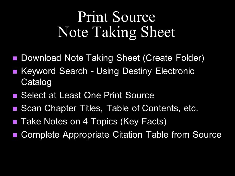 Print Source Note Taking Sheet Download Note Taking Sheet (Create Folder) Keyword Search - Using Destiny Electronic Catalog Select at Least One Print