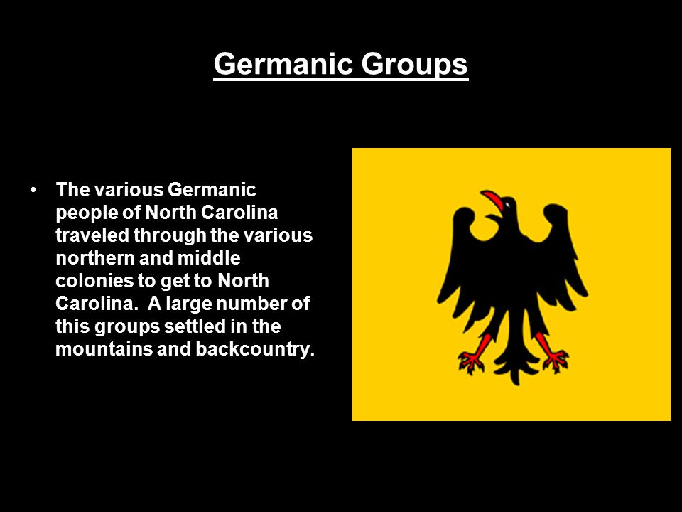 Germanic Groups The various Germanic people of North Carolina traveled through the various northern and middle colonies to get to North Carolina. A la