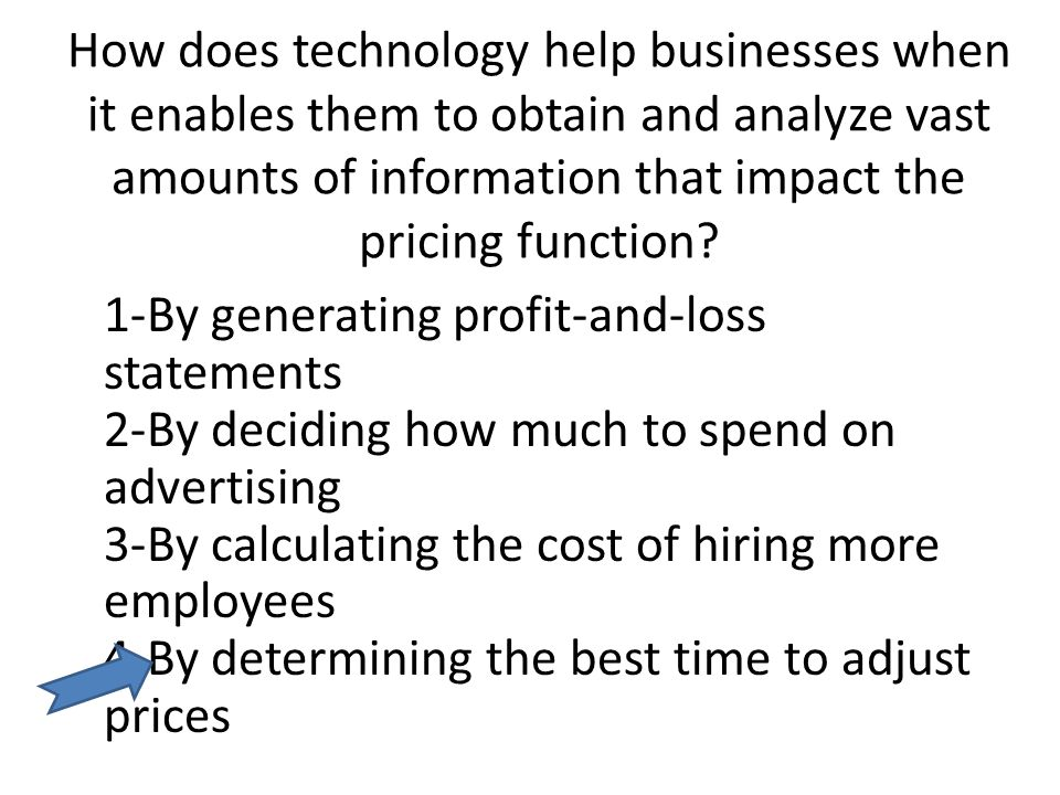 How does technology help businesses when it enables them to obtain and analyze vast amounts of information that impact the pricing function? 1-By gene