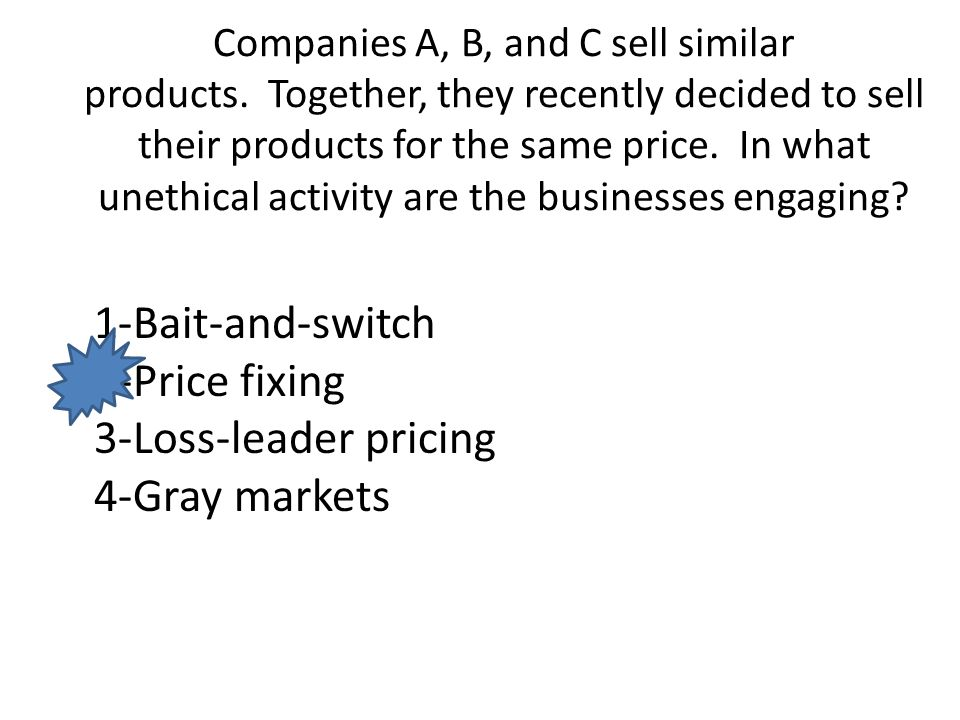 Companies A, B, and C sell similar products. Together, they recently decided to sell their products for the same price. In what unethical activity are