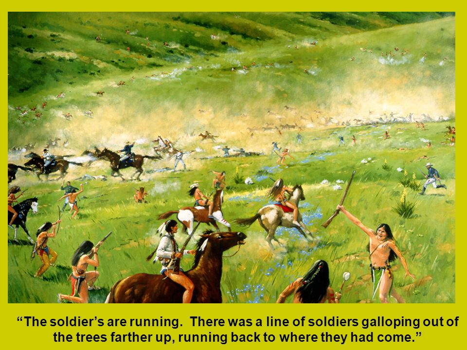 The soldiers are running. There was a line of soldiers galloping out of the trees farther up, running back to where they had come.