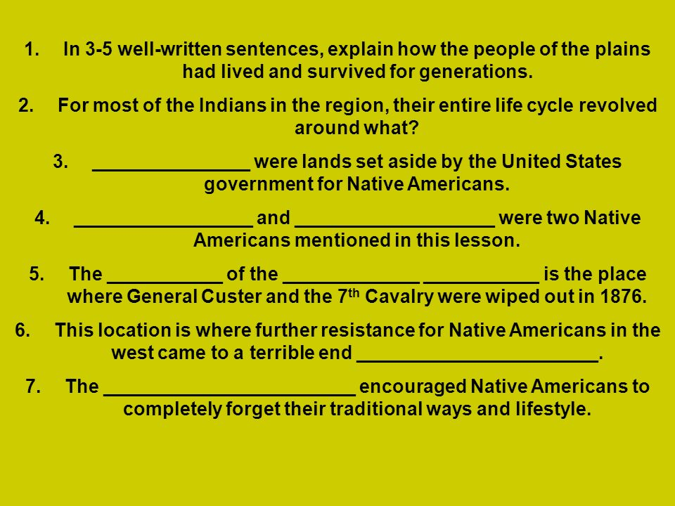 1.In 3-5 well-written sentences, explain how the people of the plains had lived and survived for generations. 2.For most of the Indians in the region,