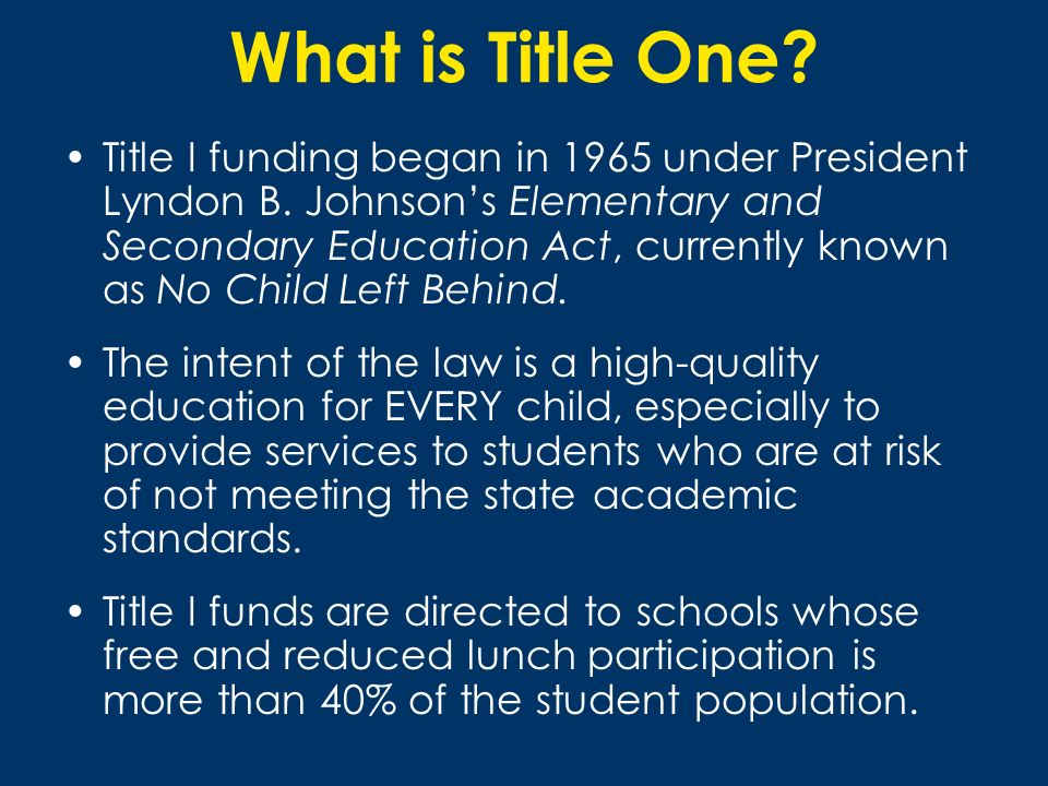 What is Title One? Title I funding began in 1965 under President Lyndon B. Johnsons Elementary and Secondary Education Act, currently known as No Chil