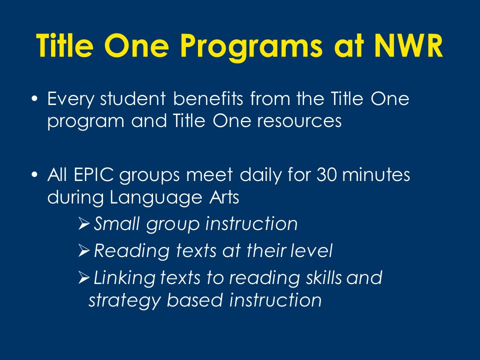 Title One Programs at NWR Every student benefits from the Title One program and Title One resources All EPIC groups meet daily for 30 minutes during L