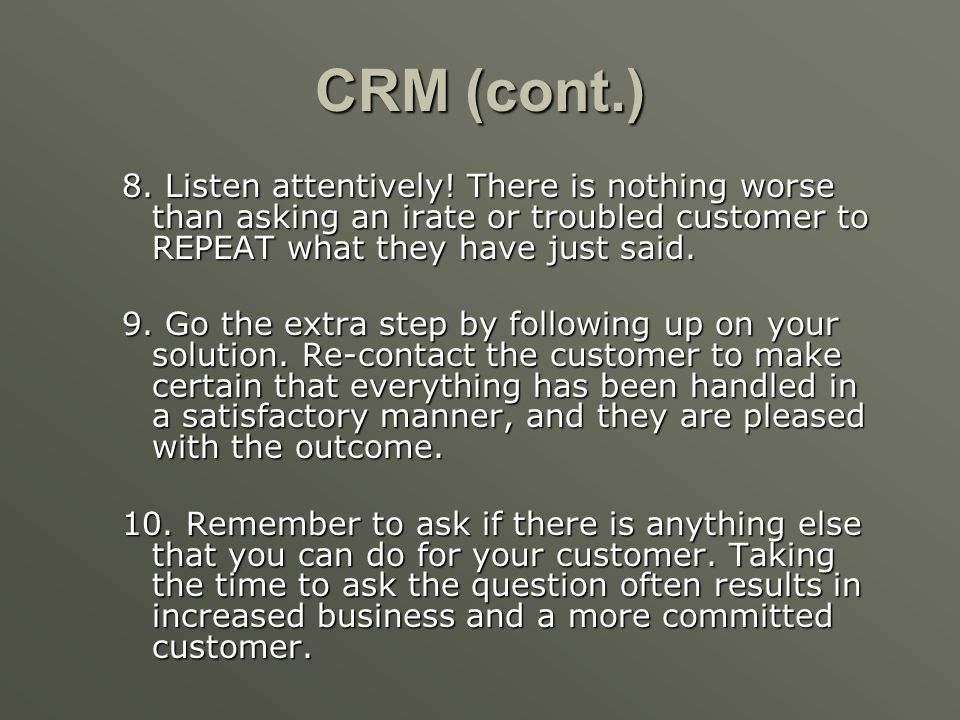 CRM (cont.) 5. Make certain that your