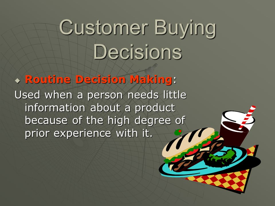 Customer Buying Decisions Limited Decision Making: Limited Decision Making: Used when a person buys goods and services that he or she has purchased be