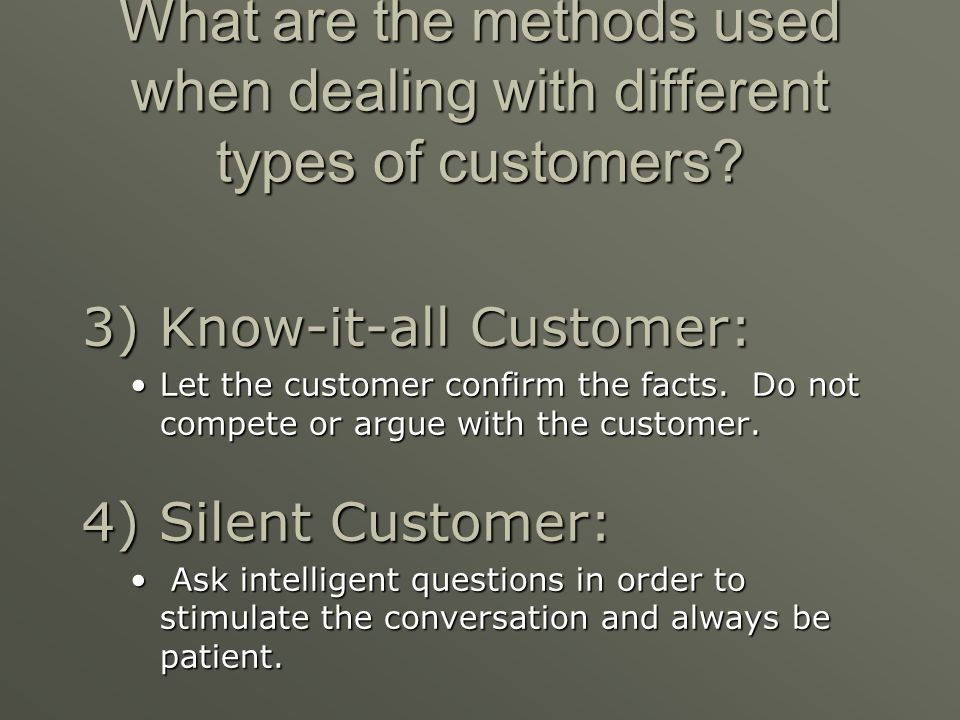 What are the methods used when dealing with different types of customers? 1) Talkative Customer: Listen attentively and direct the conversation toward