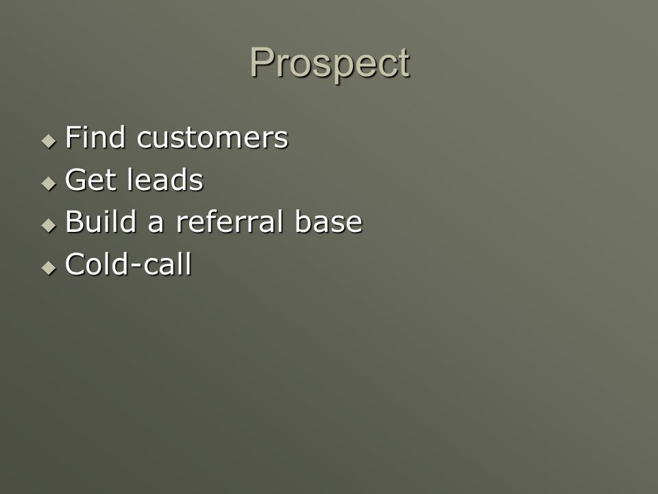The Preapproach Getting Ready to Sell Finding new customers by prospecting Finding new customers by prospecting Retail sales not a prevalent because t