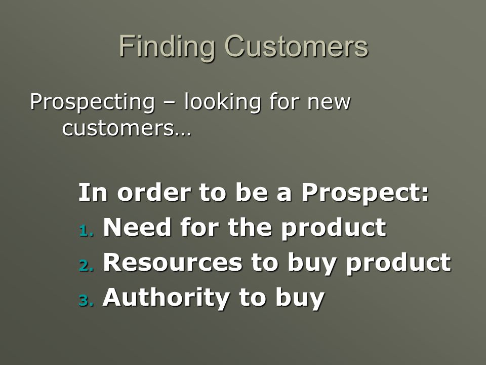 Reasons for Prospecting 1. Increase Sales 1. Replace Customers