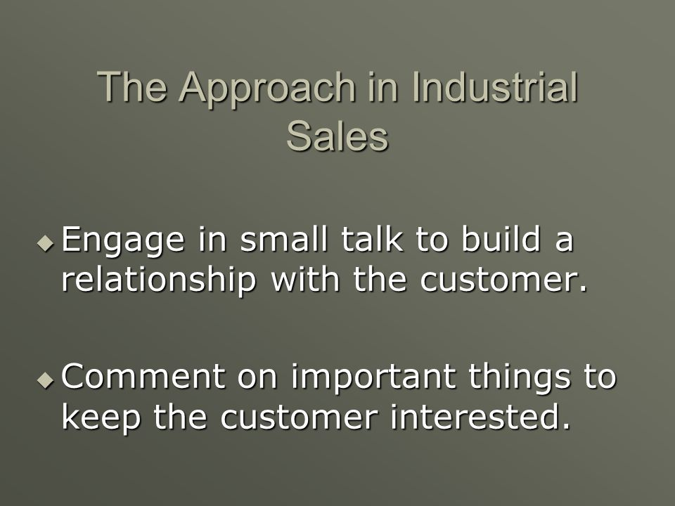 The Approach in Industrial Sales Setup an appointment during the preapproach, and arrive early to the appointment. Setup an appointment during the pre