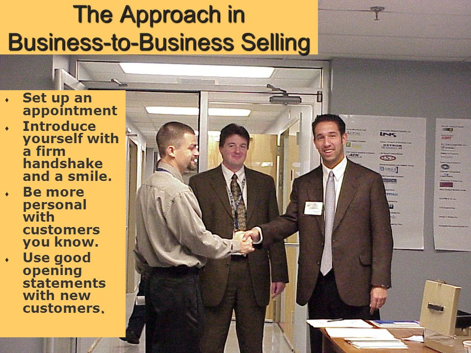 The Approach in Industrial Sales Engage in small talk to build a relationship with the customer. Engage in small talk to build a relationship with the