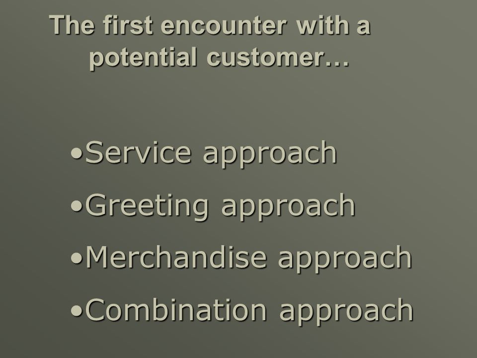 The Approach in Retail Selling If customer is in a hurry, approach quickly. If customer is in a hurry, approach quickly. If customer is undecided, let