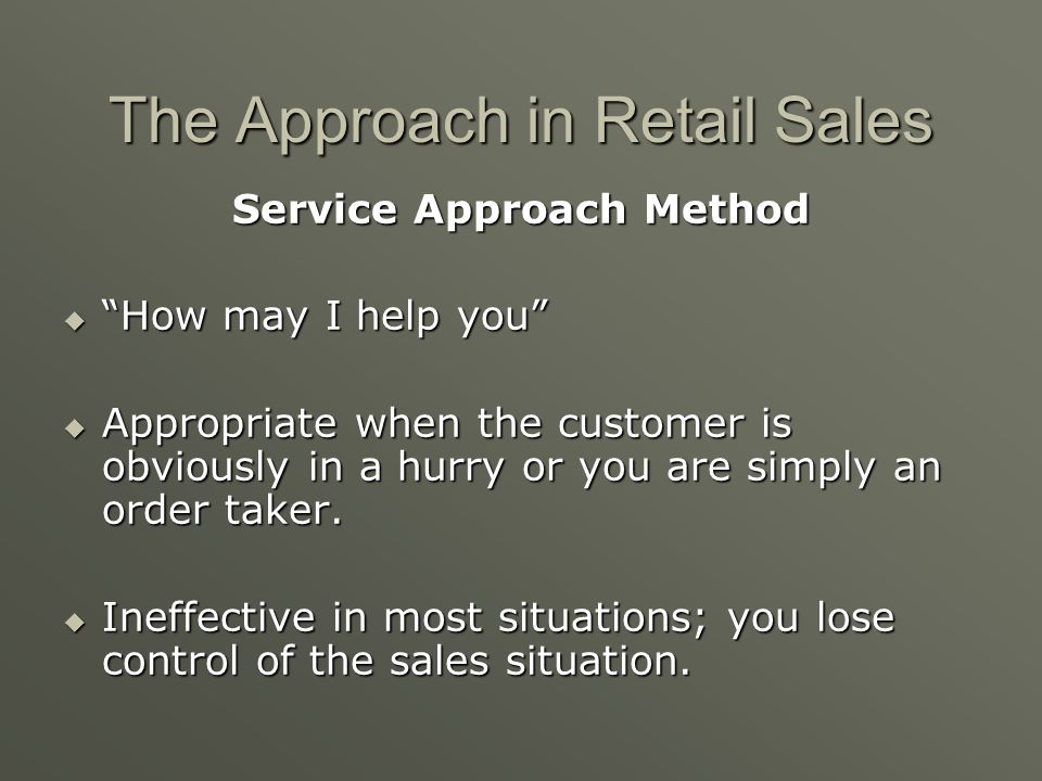 Service Approach Method Ask if assistance is needed. Ask if assistance is needed. May I help you? May I help you? Problem – customer says, Im just loo