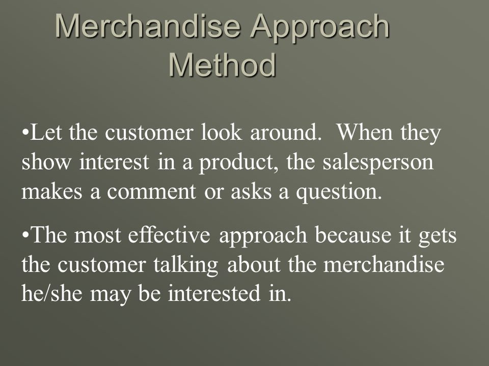 The Approach in Retail Sales Greeting Approach Method Good afternoon, Mr. Wright or an appropriate personal comment. Good afternoon, Mr. Wright or an