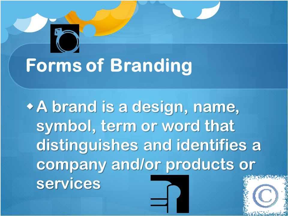 Forms of Branding A brand is a design, name, symbol, term or word that distinguishes and identifies a company and/or products or services A brand is a