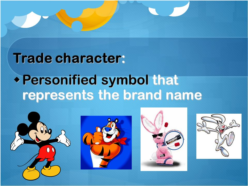 Trade character: Personified symbol that represents the brand name Personified symbol that represents the brand name