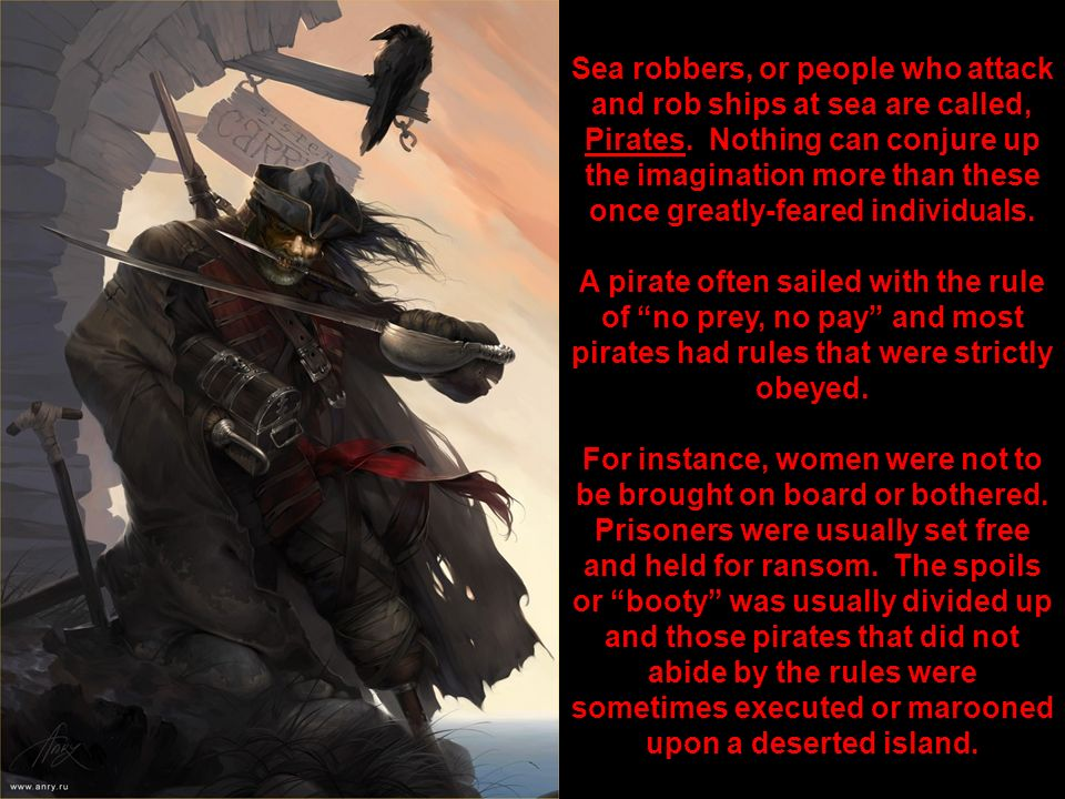 Sea robbers, or people who attack and rob ships at sea are called, Pirates.