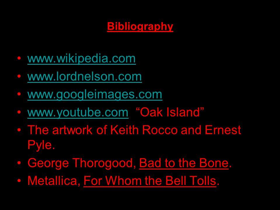 Bibliography www.wikipedia.com www.lordnelson.com www.googleimages.com www.youtube.com Oak Islandwww.youtube.com The artwork of Keith Rocco and Ernest
