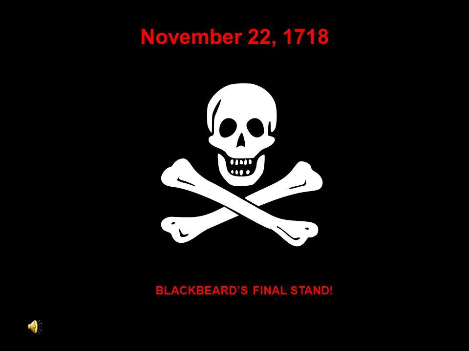 November 22, 1718 BLACKBEARDS FINAL STAND!