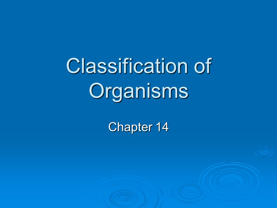 Classification of Organisms Chapter 14
