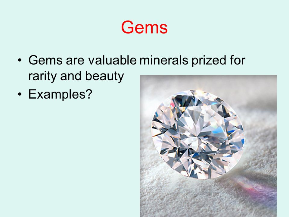Gems Gems are valuable minerals prized for rarity and beauty Examples?
