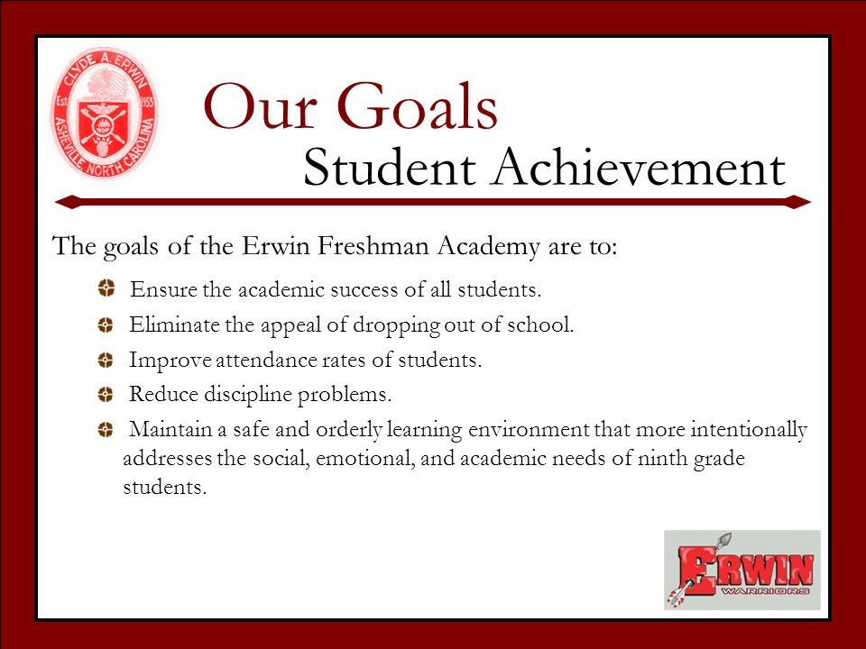 The goals of the Erwin Freshman Academy are to: Ensure the academic success of all students.