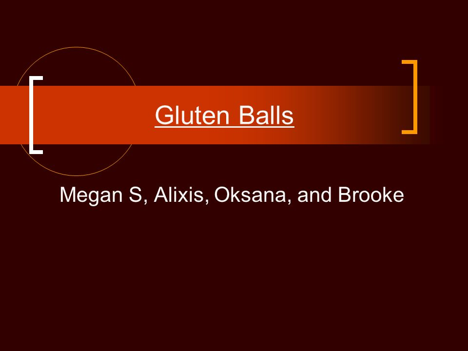 Gluten Balls Megan S, Alixis, Oksana, and Brooke