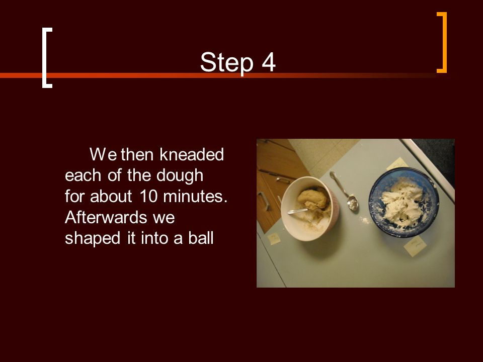 Step 4 We then kneaded each of the dough for about 10 minutes. Afterwards we shaped it into a ball