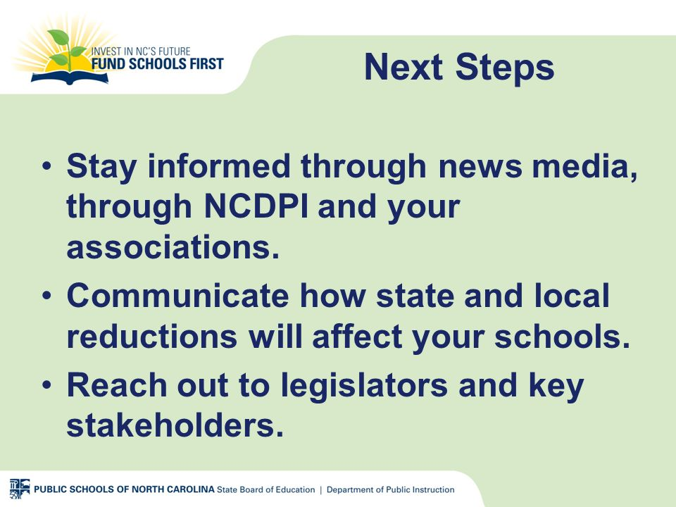 Next Steps Stay informed through news media, through NCDPI and your associations.