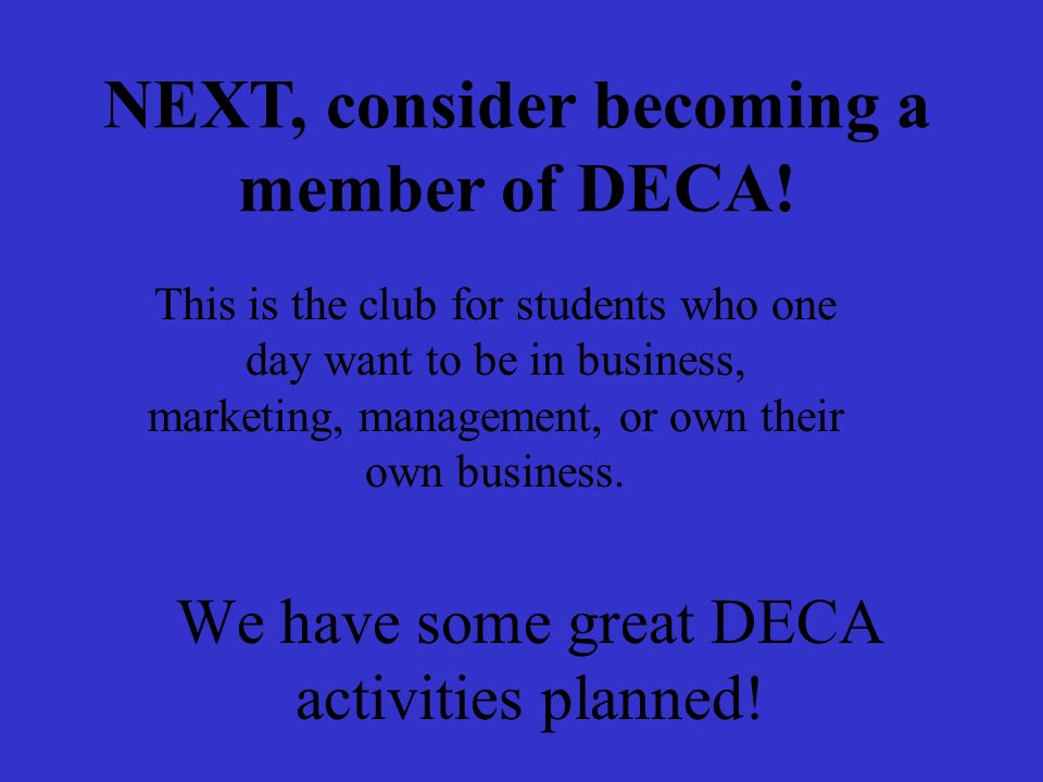 NEXT, consider becoming a member of DECA.