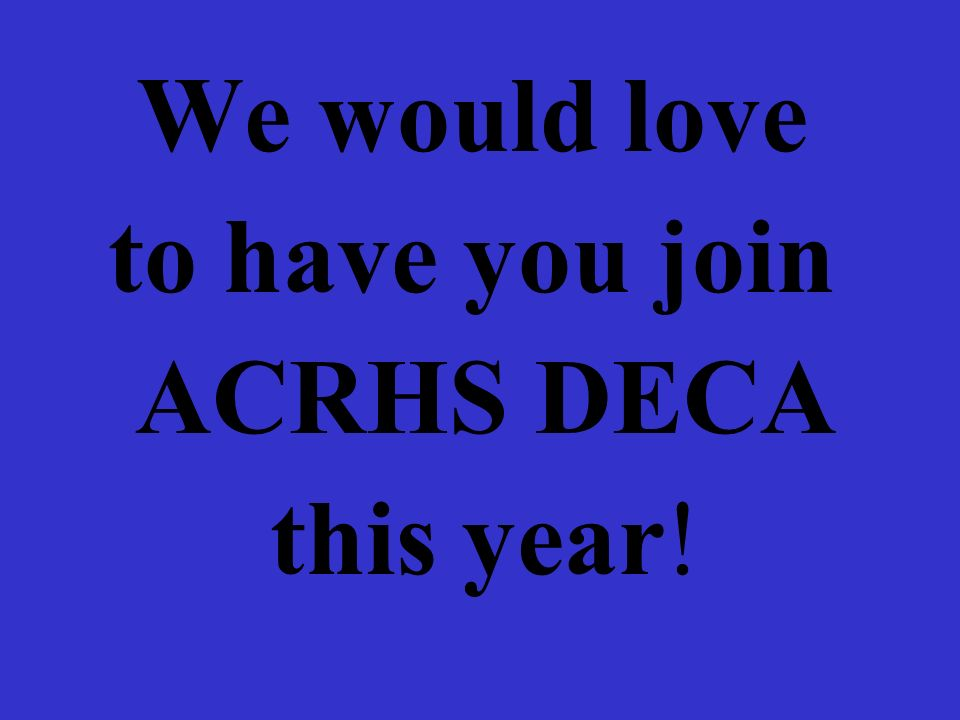 We would love to have you join ACRHS DECA this year!