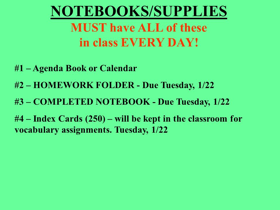 NOTEBOOKS/SUPPLIES MUST have ALL of these in class EVERY DAY.