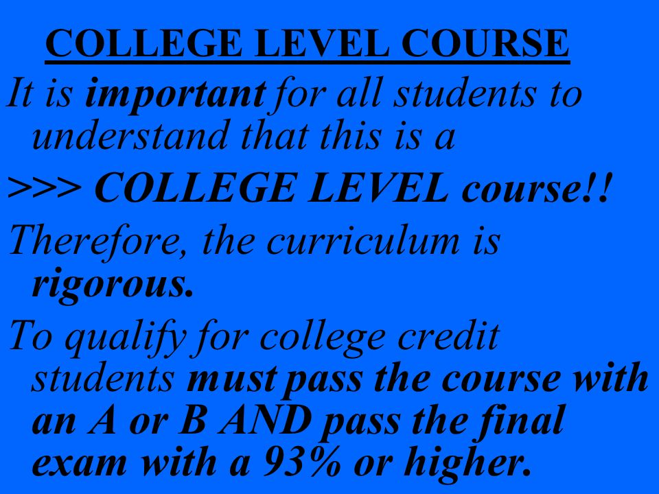 COLLEGE LEVEL COURSE It is important for all students to understand that this is a >>> COLLEGE LEVEL course!.