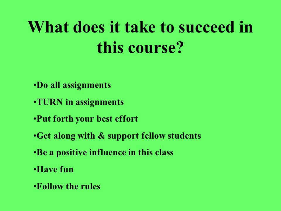 What does it take to succeed in this course.